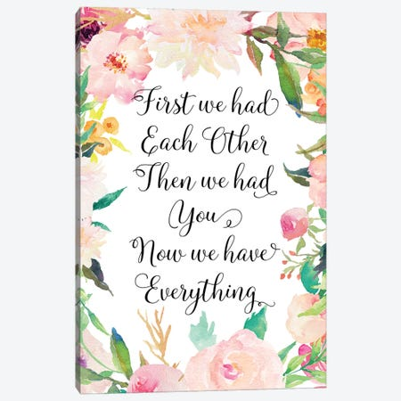 First We Had Each Other Then We Had You Now We Have Everything Canvas Print #EPT35} by Eden Printables Canvas Art