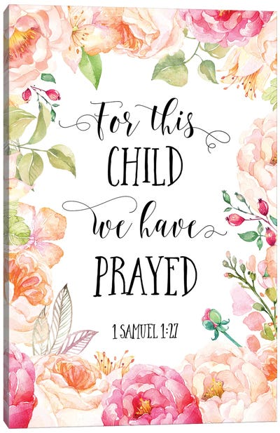 For This Child We Have Prayed, 1 Samuel 1:27 Canvas Art Print