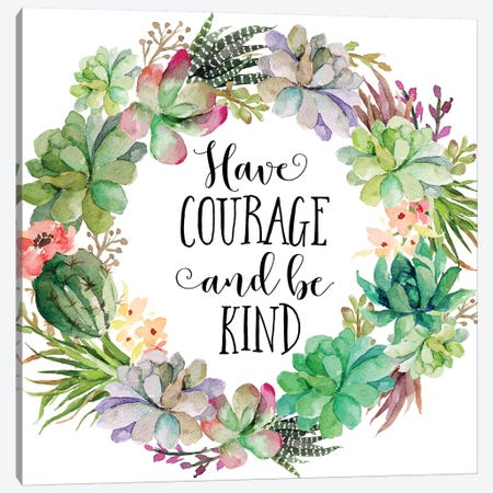 Have Courage And Be Kind Canvas Print #EPT46} by Eden Printables Canvas Art Print