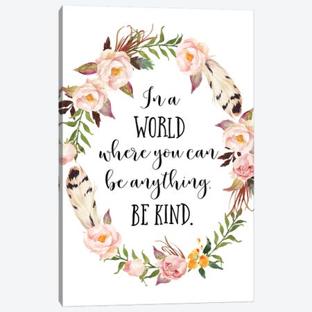 In A World Where You Can Be Anything, Be Kind Canvas Print #EPT64} by Eden Printables Art Print