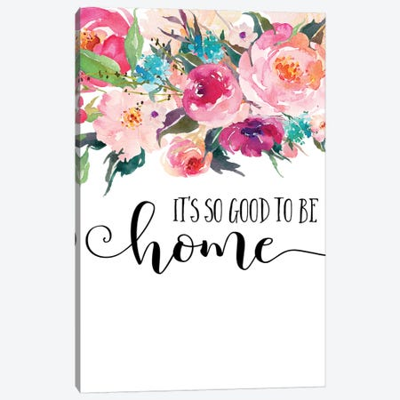 It's So Good To Be Home Canvas Print #EPT71} by Eden Printables Canvas Print