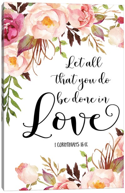 Let All That You Do Be Done In Love, 1 Corinthians 16:14 Canvas Art Print