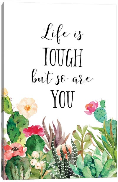 Life Is Tough, But So Are You Canvas Art Print