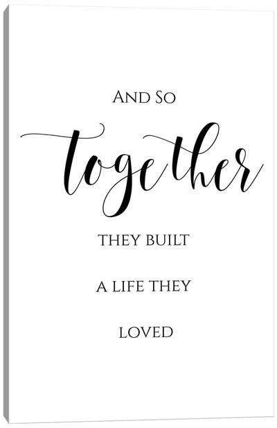 And So Together They Built A Life They Loved Canvas Art Print