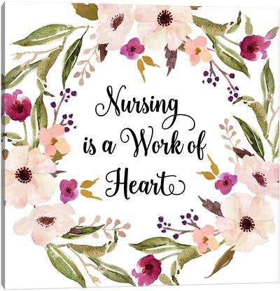 Nursing Is A Work Of Heart Canvas Art Print