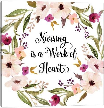 Nursing Is A Work Of Heart Canvas Art Print