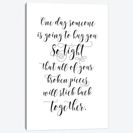 One Day Someone Is Going To Hug You So Tight That All Of …K Back Together Canvas Print #EPT95} by Eden Printables Canvas Artwork