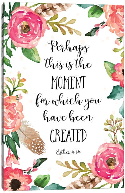 Perhaps This Is The Moment For Which You Have Been Created, Esther 4:14 Canvas Art Print