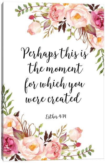 Perhaps This Is The Moment For Which You Were Created, Esther 4:14 Canvas Art Print