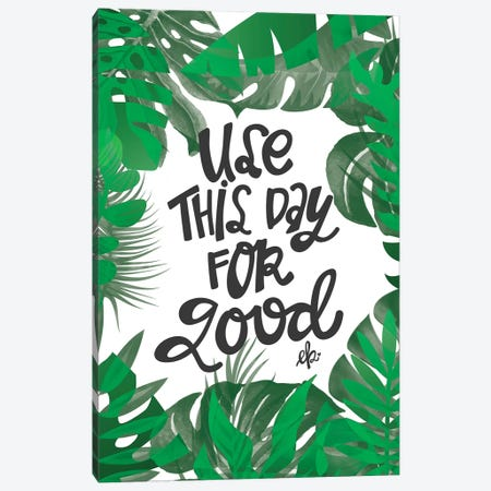 Use This Day for Good Canvas Print #ERB103} by Erin Barrett Canvas Artwork