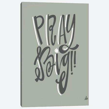 Pray Big    Canvas Print #ERB122} by Erin Barrett Canvas Art