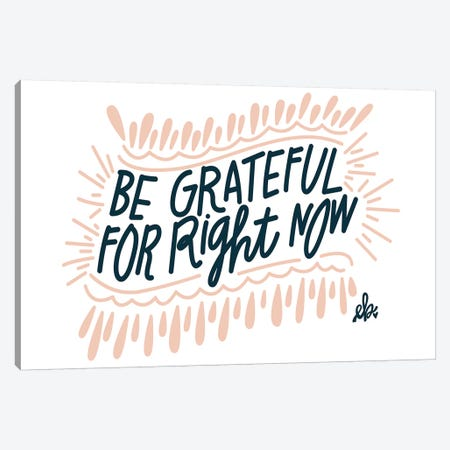 Be Grateful for Right Now Canvas Print #ERB38} by Erin Barrett Canvas Wall Art