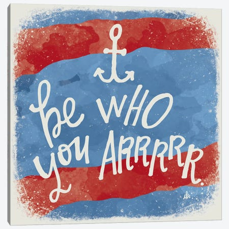 Be Who You Arrrrr Canvas Print #ERB39} by Erin Barrett Canvas Wall Art