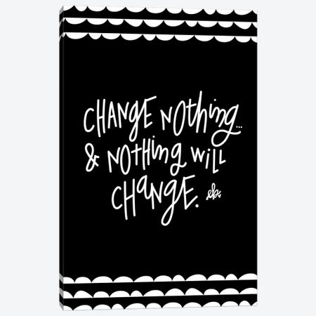 Change Nothing & Nothing Will Change Canvas Print #ERB5} by Erin Barrett Canvas Artwork