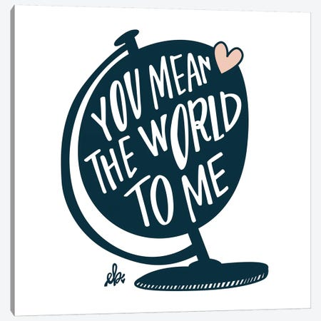 You Mean the World to Me Canvas Print #ERB73} by Erin Barrett Canvas Wall Art