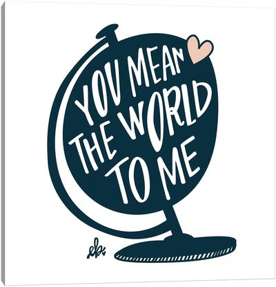 You Mean the World to Me Canvas Art Print