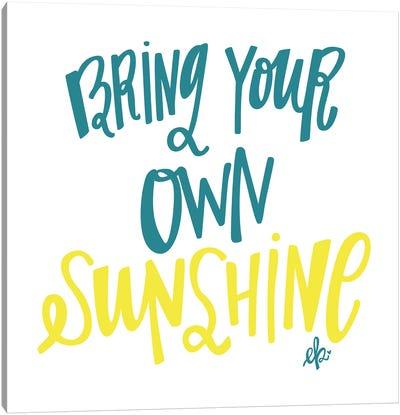 Bring Your Own Sunshine Canvas Art Print