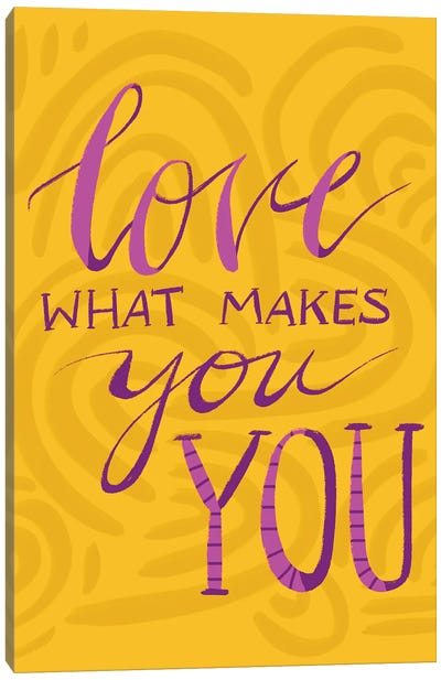 Love What Makes You You Canvas Art Print