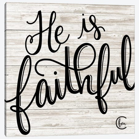 He is Faithful Canvas Print #FMC25} by Fearfully Made Creations Canvas Art