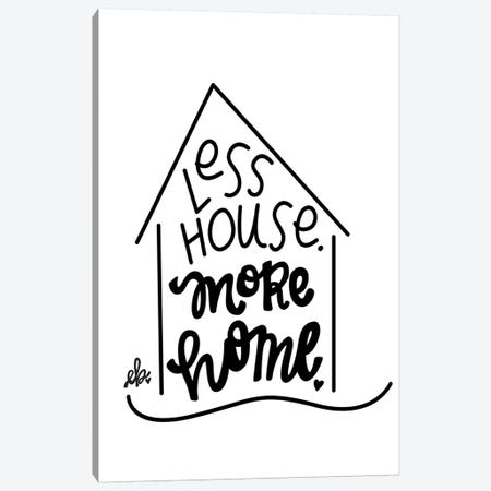 Less House, More Home  Canvas Print #FMC41} by Fearfully Made Creations Canvas Print