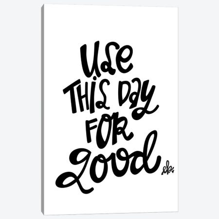 Use This Day for Good   Canvas Print #FMC46} by Fearfully Made Creations Canvas Art