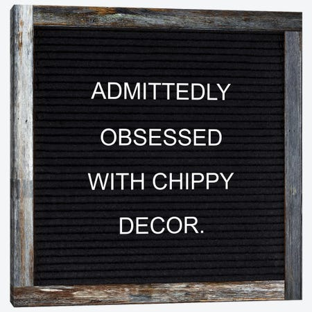 Obsessed With Chippy Canvas Print #FPP201} by Front Porch Pickins Canvas Art Print