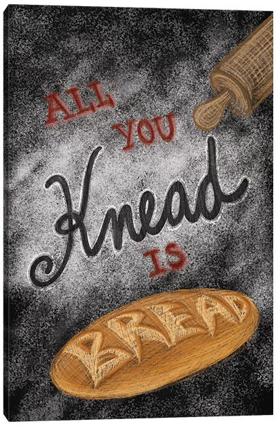 All You Knead Is Bread Canvas Art Print
