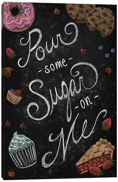 Pour Some Sugar On Me Canvas Art Print