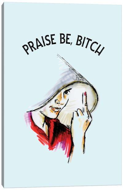 Praise Be Bitch The Handmaid's Tale Canvas Art Print