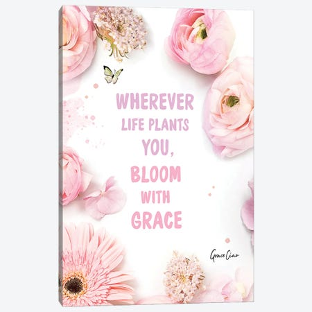 Wherever Life Plants You, Bloom With Grace Canvas Print #GCC33} by Grace Ciao Art Print