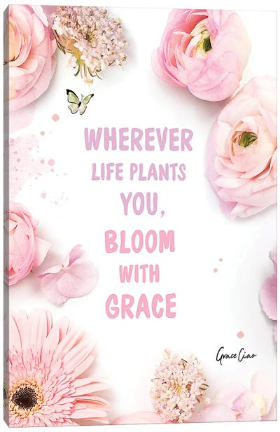 Wherever Life Plants You, Bloom With Grace Canvas Art Print
