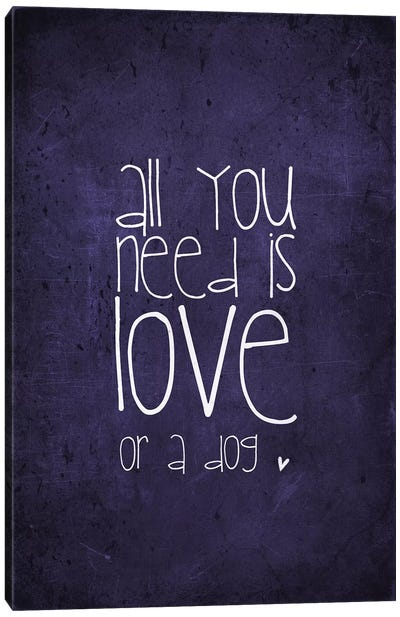 All You Need Is Love Or A Dog Canvas Art Print
