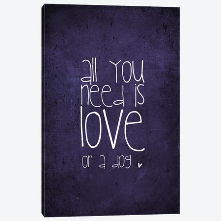 All You Need Is Love Or A Dog Canvas Print #GEL4} by Monika Strigel Canvas Wall Art