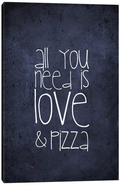 All You Need Is Love And Pizza Canvas Art Print
