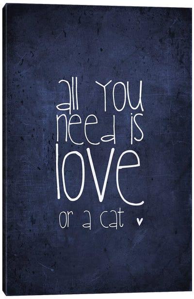 All You Need Is Love Or A Cat Canvas Art Print