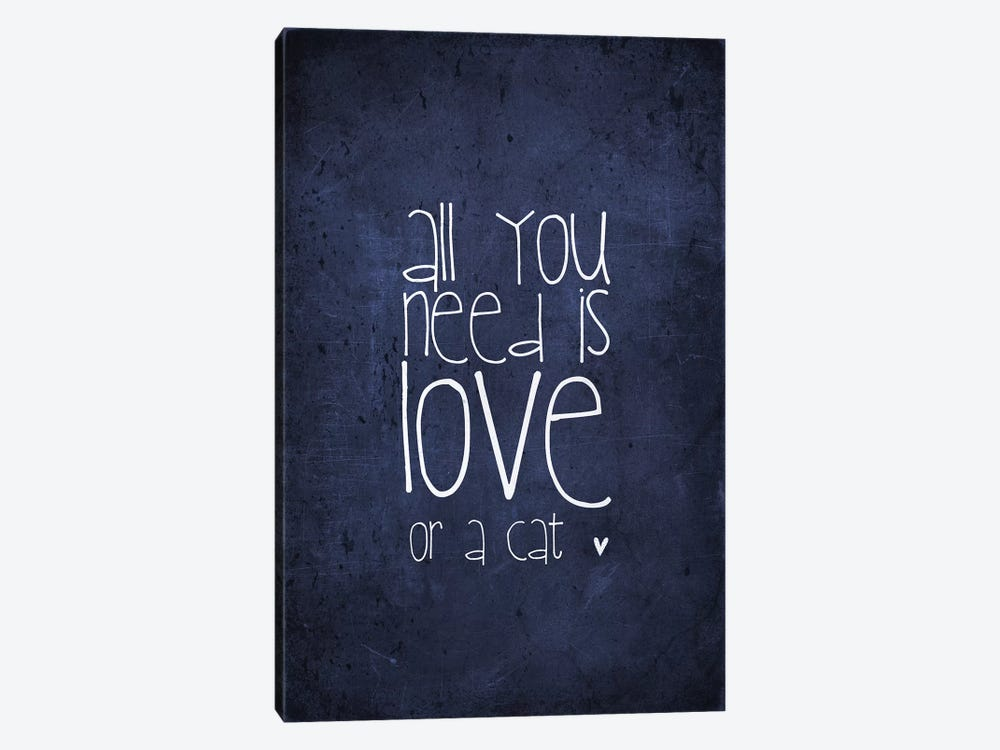 All You Need Is Love Or A Cat by Monika Strigel 1-piece Canvas Artwork