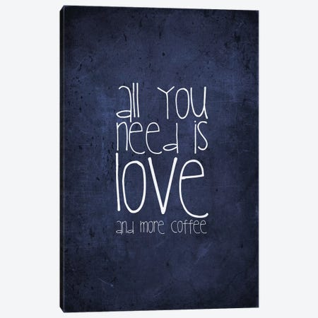 All You Need Is Love And More Coffee Canvas Print #GEL8} by Monika Strigel Art Print