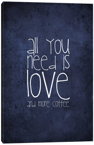 All You Need Is Love And More Coffee Canvas Art Print