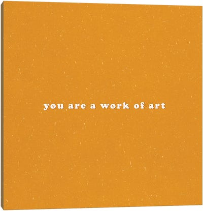 You Are A Work Of Art Canvas Art Print