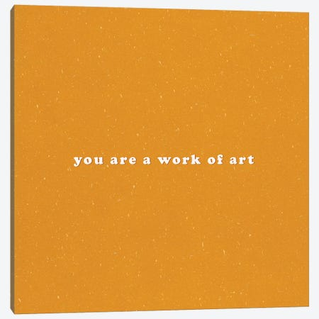 You Are A Work Of Art Canvas Print #GES141} by Galaxy Eyes Canvas Print