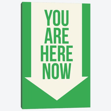 You Are Here Now Canvas Print #GPH107} by GraphINC Canvas Artwork