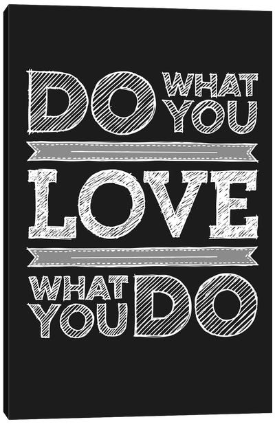 Do What You Love, Love What You Do Canvas Art Print