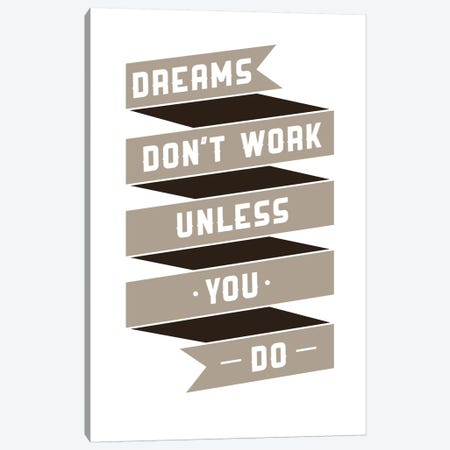 Dreams Don't Work, Unless You Do Canvas Print #GPH31} by GraphINC Canvas Print