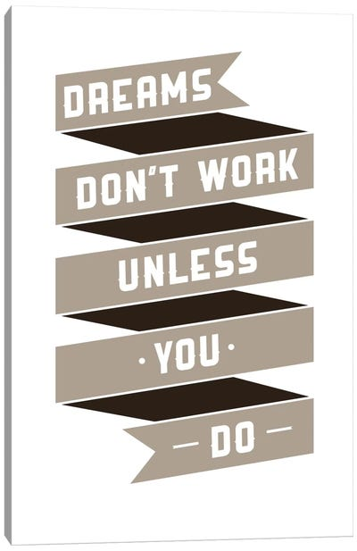 Dreams Don't Work, Unless You Do Canvas Art Print
