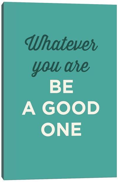 Be A Good One Canvas Art Print