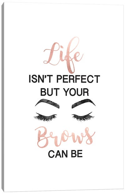 Life Isn't Perfect But Brows And Lashes In Rose Gold Canvas Art Print