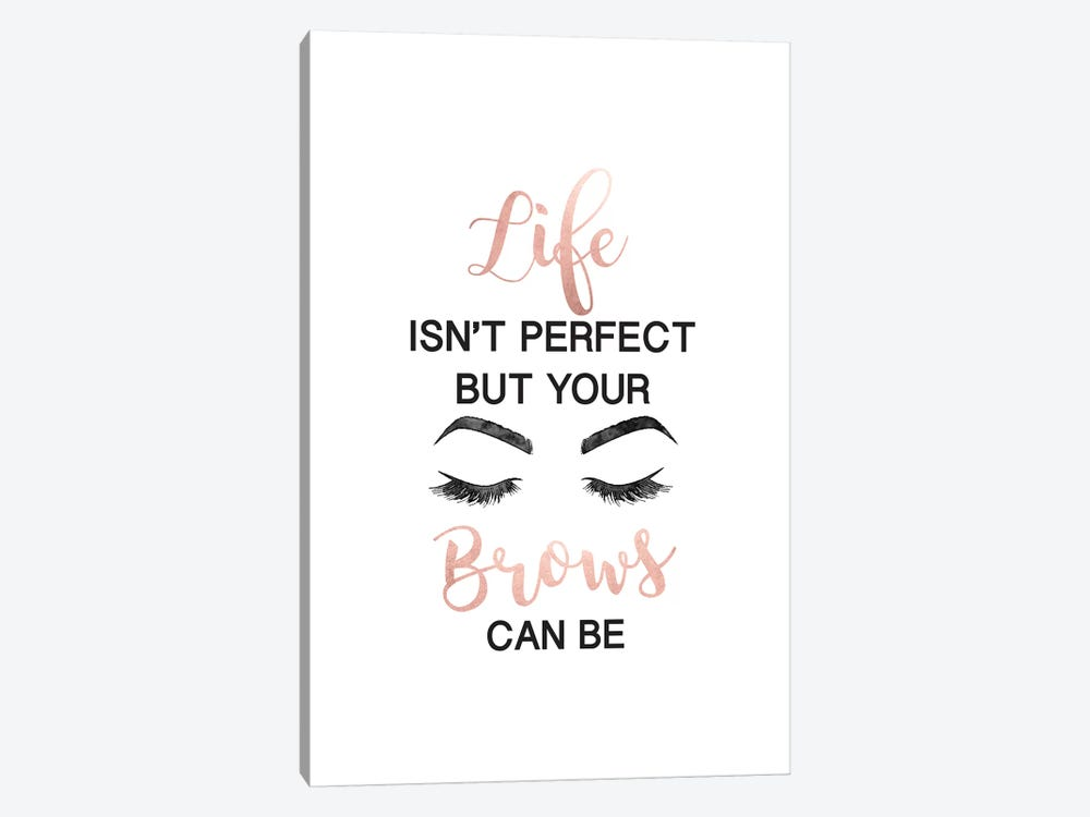 Life Isn't Perfect But Brows And Lashes In Rose Gold by Amanda Greenwood 1-piece Canvas Art Print