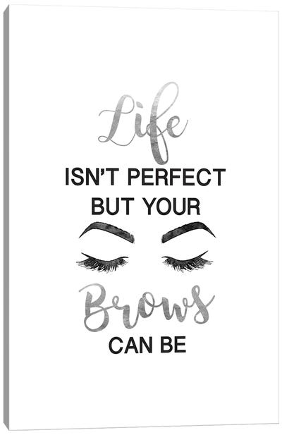 Life Isn't Perfect But Brows And Lashes In Silver Canvas Art Print