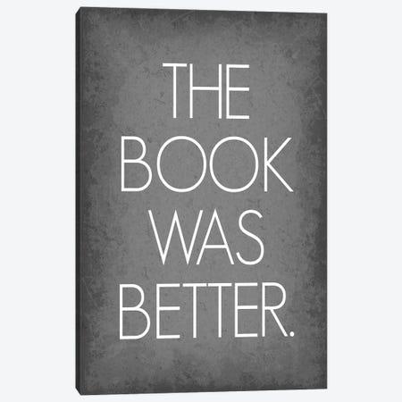 The Book Was Better Canvas Print #GYO169} by GetYourNerdOn Art Print