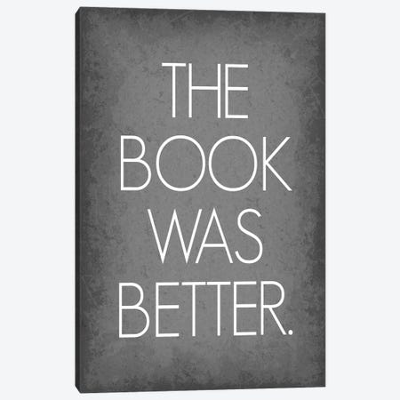 The Book Was Better Canvas Print #GYO169} by GetYourNerdOn Art Print
